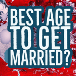 #3 – Best age to get married?