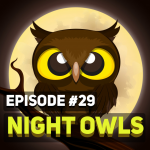 #29 – Night Owls