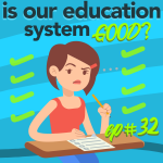 #32 – Is our Education system GOOD?