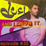 #35 – Desi and I Know It