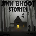 #39 – Jinn Bhoot Stories Again!