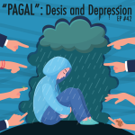 "#42 – ""PAGAL"": Desis and Depression"