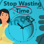#59 – Stop Wasting Time!