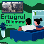 #63 – The Ertugrul Conundrum